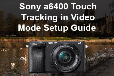 sony a6400 touch tracking in video mode setup