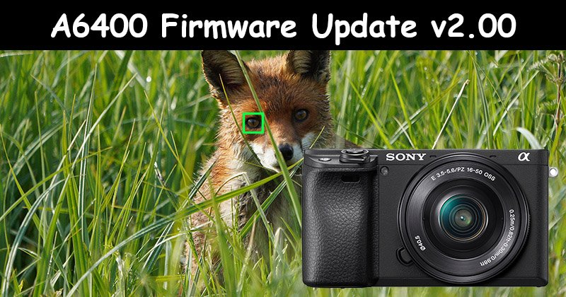 sony a6400 firmware v2.00 available to download