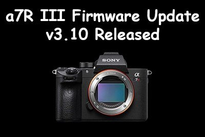 latest sony a7riii firmware update