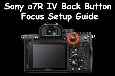 Sony a7R IV Back Button Focus Setup Guide
