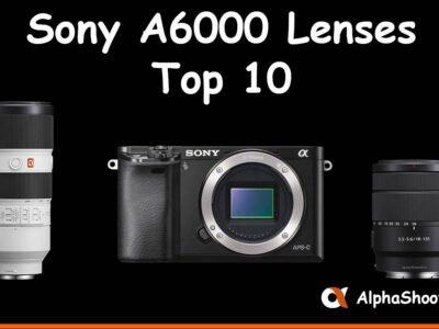Sony A6000 Lenses Top 10