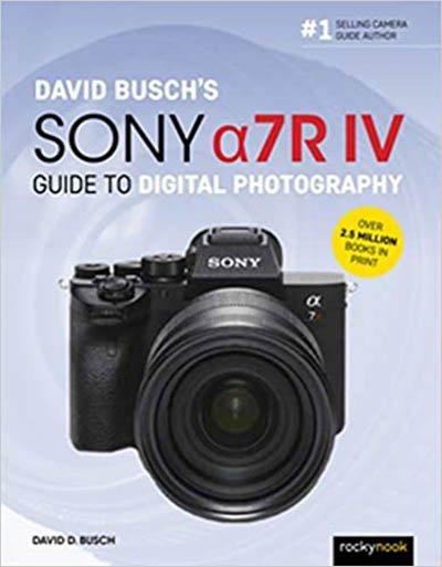 David Busch's Sony Alpha a7R IV Guide