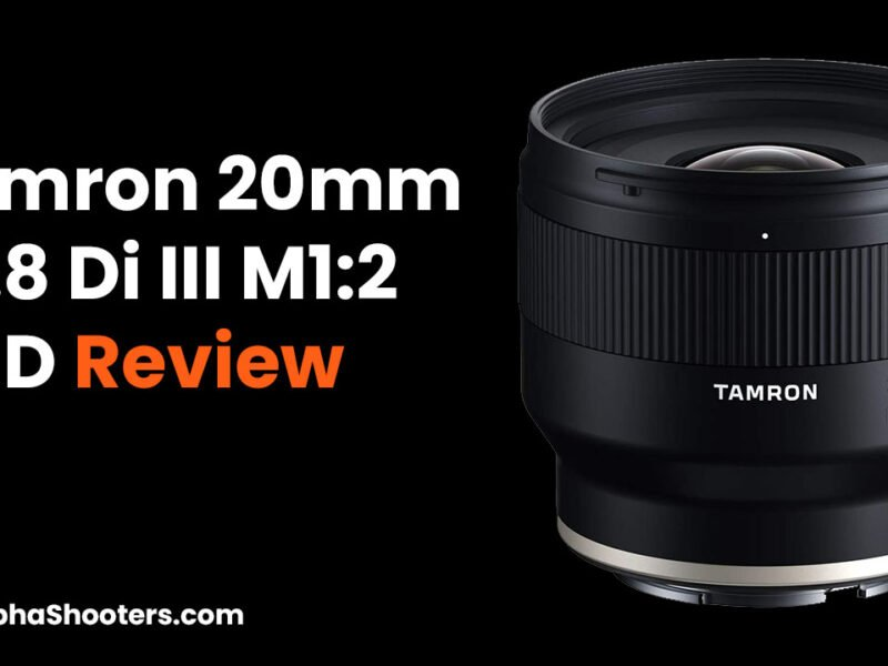 Tamron 20mm F2.8 Di III OSD Review